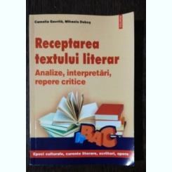 RECEPTAREA TEXTULUI LITERAR - ANALIZE ,INTERPRETARI,REPERE CRITICE - CAMELIA GAVRILA.MIHAELA DOBOS