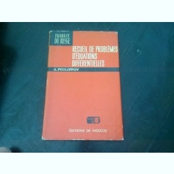 RECUEIL DE PROBLEMES D'EQUATIONS DIFFÉRENTIELLES - A. FILIPPOV  (EDITIE IN LIMBA FRANCEZA)