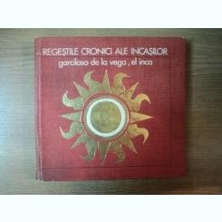 REGESTILE CRONICI ALE INCASILOR GARCILASO DE LA VEGA , EL INCA , 1974