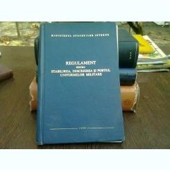 Regulament pentru stabilirea, descrierea si portul uniformelor militare