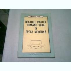 RELATIILE POLITICE ROMANO-SIRBE IN EPOCA MODERNA - MIODRAG MILIN