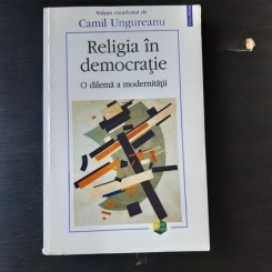 RELIGIA IN DEMOCRATIE - CAMIL UNGUREANU