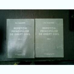 Repetitia principiilor de drept civil 2 volume - P. C. Vlachide