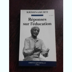 REPONSES SUR L'EDUCATION - KRISHNAMURTI   (CARTE IN LIMBA FRANCEZA)
