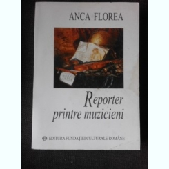 Reporter printre muzicieni - Anca Florea