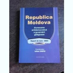 REPUBLICA MOLDOVA, ALUNECAREA ANTIDEMOCRATICA A GUVERNARII GALAGIOASE, RAPORT DE TARA 2003 - COORDONATOR IULIAN CHIFU