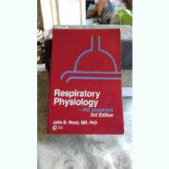 RESPIRATORY PHYSIOLOGY - JOHN B. WEST  (FIZIOLOGIA APARATULUI RESPIRATOR)