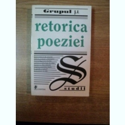 RETORICA POEZIEI , LECTURA LITERARA , LECTURA TABULARA DE JACQUES DUBOIS , FRANCAIS EDELINE , JEAN MARIE KLINKENBERG , PHILIPE MINGUET , BUCURESTI 1997