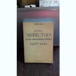 REVISTA ARHITECTURA. STUDIU MONOGRAFIC SI INDICI 1906-1944 - GABRIELA TABACU