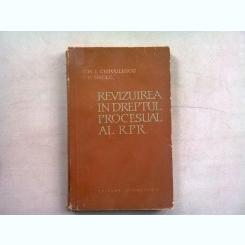 REVIZUIREA IN DREPTUL PROCESUAL AL RPR - GH.I. CHIVULESCU