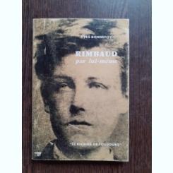 RIMBAUD PAR LUI MEME - YVES BONNEFOY  (CARTE IN LIMBA FRANCEZA)