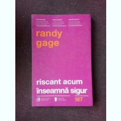 RISCANT ACUM INSEAMNA SIGUR - RANDY GAGE