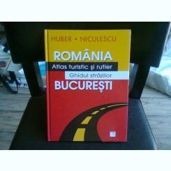 ROMANIA ATLAS TURISTIC SI RUTIER GHIDUL STRAZILOR BUCURESTI - HUBER, NICULESCU