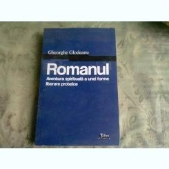 ROMANUL, AVENTURA SPIRITUALA A UNEI FORME LITERARE PROTEICE - GHEORGHE GLODEANU
