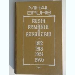 Rusia, Romania si Basarabia, 1812, 1918, 1924, 1940 - Mihail Bruhis