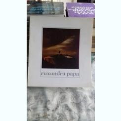 RUXANDRA PAPA - CATALOG EXPOZITIE DE PICTURA