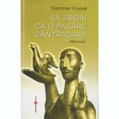SA ZBORI CA O PASARE CANTATOARE - DUMITRAN FRUNZA