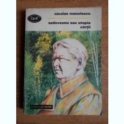 SADOVEANU SAU UTOPIA CARTII - NICOLAE MANOLESCU
