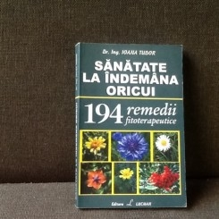 Sanatatea la indemana oricui . 194 remedii fitoterapeutice - Dr. Ing. Ioana Tudor