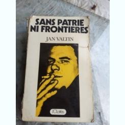 SANS PATRIE NI FRONTIERES - JAN VALTIN  (CARTE IN LIMBA FRANCEZA)
