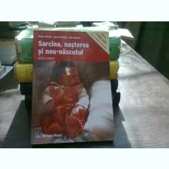 Sarcina, Nasterea Si Nou-nascutul Ghid Complet - Penny Simkin, Janet Whalley, Ann Keppler