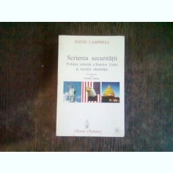 SCRIEREA SECURITATII - DAVID CAMPBELL   (politica externa a Statelor Unite si teoriile identitatii)