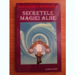 SECRETELE MAGIEI ALBE - ALEXANDRA MOSNEAGA