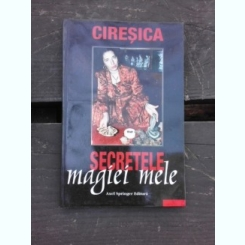 SECRETELE MAGIEI MELE - CIRESICA