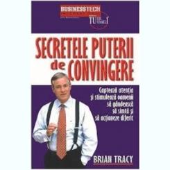 SECRETELE PUTERII DE CONVINGERE - BRIAN TRACY