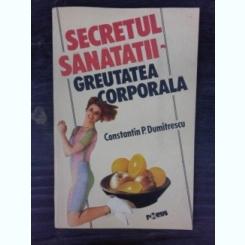 SECRETUL SANATATII, GREUTATEA CORPORALA - CONSTANTIN P. DUMITRESCU