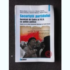 SECURISTII PARTIDULUI, SERVICIUL DE CADRE AL PCR CA POLITIE POLITICA - MARIUS OPREA