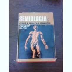 SEMIOLOGIA CLINICA A APARATULUI LOCOMOTOR - CLEMENT BACIU