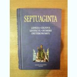 SEPTUAGINTA , GENEZA , EXODUL , LEVITICUL , NUMERII , DEUTERONOMUL DE CRISTIAN BADILITA , MONICA BROSTEANU , DAN SLUSANSCHI , 2004