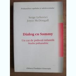 Serge Lebovici - Dialog cu Sammy. Un caz de psihoza infantila. Studiu psihanalitic