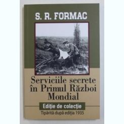 SERVICIILE SECRETE IN PRIMUL RAZBOI MONDIAL DE S.R. FORMAC , 2018