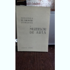 SESIUNEA DE COMUNICARI STIINTIFICE A MUZEELOR DE ARTA