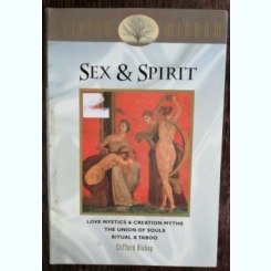 SEX AND SPIRIT - LOVE MYSTICS & CREATION MYTHS / THE UNION OF SOULS / RITUAL & TABOO  - CLIFFORD BISHOP