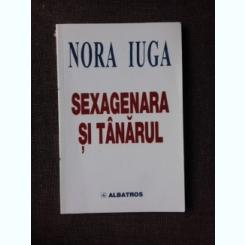 SEXAGENARA SI TANARUL - NORA IUGA