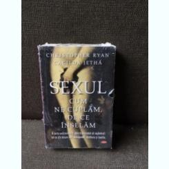 Sexul Cum ne cuplam De ce inselam - Christopher Ryan, Cacilda Jetha