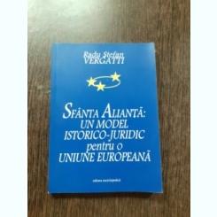 SFANTA ALIANTA, UN MODEL ISTORICO-JURIDIC PENTRU O UNIUNE EUROPEANA - RADU STEFAN VERGATTI