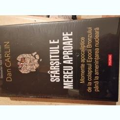 Sfarsitul mereu aproape,Momente apocaliptice de la colapsul Epocii Bronzului pana la amenintarea nucleara-Dan Carlin