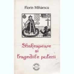 Shakespeare si tragediile puterii Florin Mihaescu