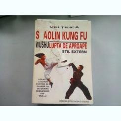 SHAOLIN KUNG FU. LUPTA DE APROAPE - LIVIU TILICA
