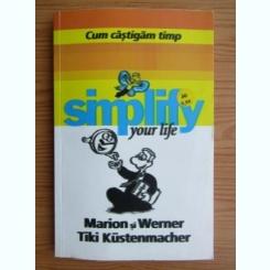 SIMPLIFY YOUR LIFE, CUM CASTIGAM TIMP - MARION SI WERNER TIKI KUSTENMACHER