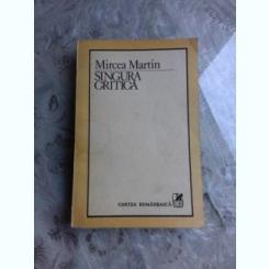 SINGURA CRITICA - MIRCEA MARTIN