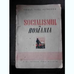 SOCIALISMUL IN ROMANIA 1835 - 6 SEPTEMBRIE 1940 de CONSTANTIN TITEL PETRESCU