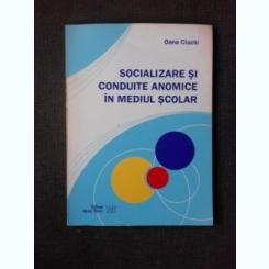 SOCIALIZARE SI CONDUITE ANOMICE IN MEDIUL SCOLAR - OANA CIUCHI