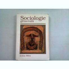 SOCIOLOGIE GENERALA - ACHIM MIHU