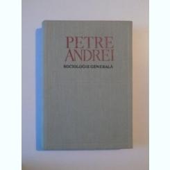 SOCIOLOGIE GENERALA EDITIA A II - A DE PETRE ANDREI , BUCURESTI 1970