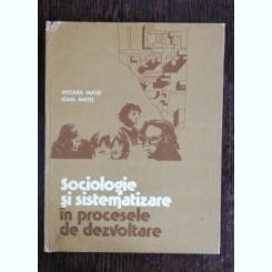 SOCIOLOGIE SI SISTEMATIZARE IN PROCESELE DE DEZVOLTARE - MIOARA MATEI / IOAN MATEI